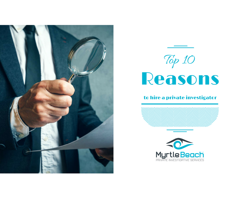 Top ten reasons to hire a private investigator | Myrtle Beach Private Detective