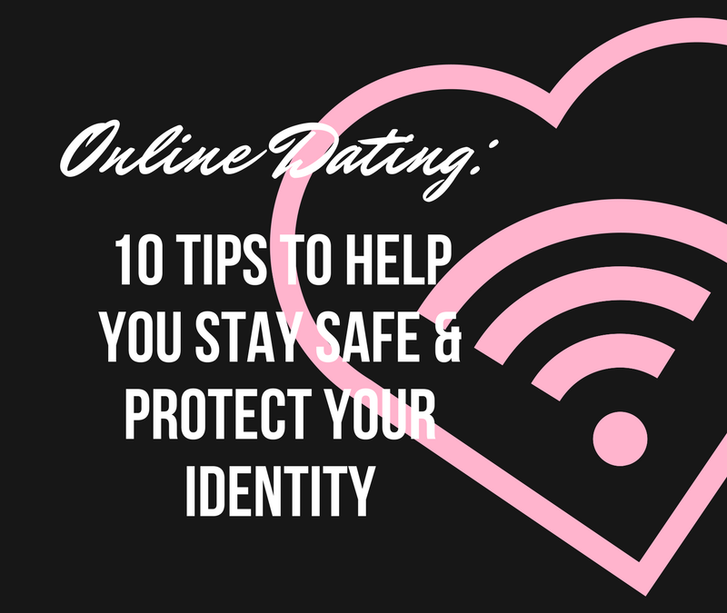 Online Dating: 10 Tips To Help You Stay Safe & Protect Your Identity
