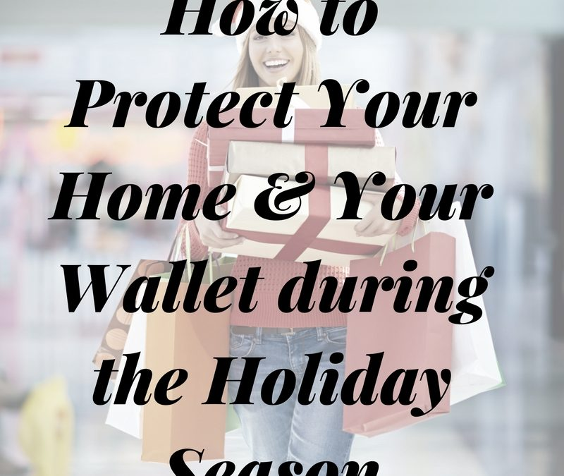 How to Protect Your Home (and Your Wallet) during the Holiday Season